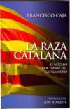Francisco caja, La raza catalana: El núcleo doctrinal del catalanismo. Ediciones Encuentro, Madrid 2009