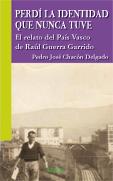 Pedro José Chacón Delgado, {Perdí la identidad que nunca tuve. El relato del País Vasco de Raúl Guerra Garrido}. Editorial Sepha, 2010, 232 páginas.
